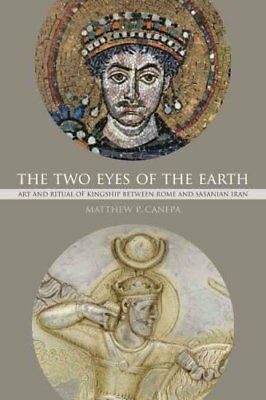 The Two Eyes of the Earth: Art and Ritual of Kingship between Rome and...