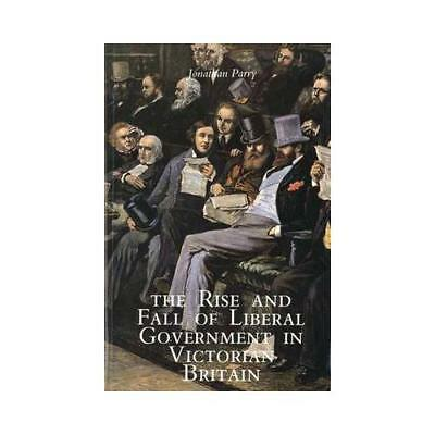 The Rise and Fall of Liberal Government in Victorian Britain by Jonathan Parr...