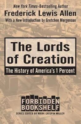 The Lords of Creation The History of America's 1 Percent 9781504047876