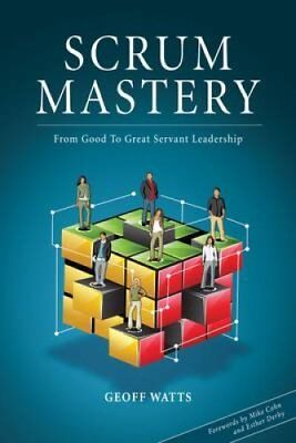 Scrum Mastery: From Good to Great Servant Leadership by Geoff Watts...