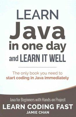 Learn Java in One Day and Learn It Well by Jamie Chan 9781539397830