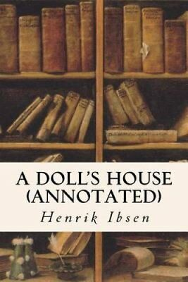 A Doll's House (Annotated) by Henrik Ibsen 9781517696979 (Paperback, 2015)
