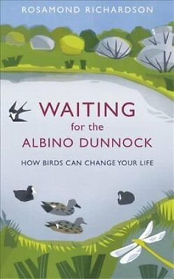 Waiting for the Albino Dunnock: How birds can change your life by Rosamond...