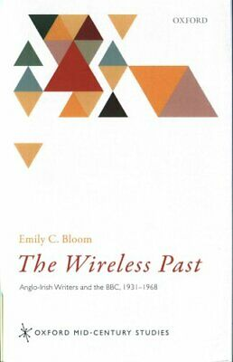 The Wireless Past Anglo-Irish Writers and the BBC, 1931-1968 9780198749615
