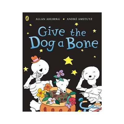 Give the Dog a Bone by Allan Ahlberg (author)
