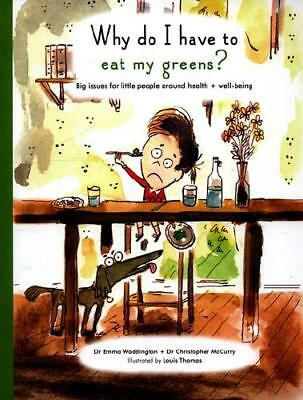 Why Do I Have to Eat My Greens? by Emma Waddington, Louis Thomas (illustrator...