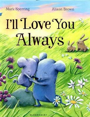 I'll Love You Always by Mark Sperring, Alison Brown (illustrator)