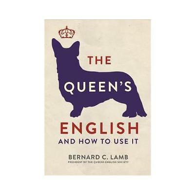 The Queen's English and How to Use It by Bernard C. Lamb (author)