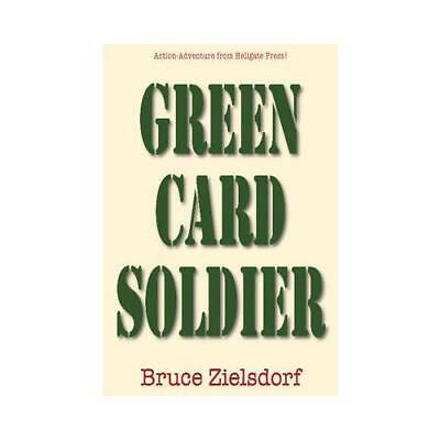 Green Card Soldier by Bruce Zielsdorf (author)