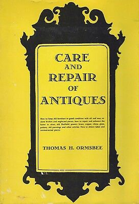 Antiques Care and Repair, by Thomas H. Ormsbee, Hardcover 1st. edition Excellent