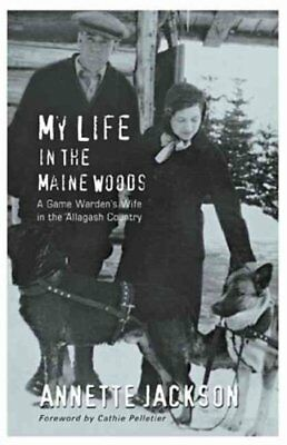 My Life in the Maine Woods A Game Warden's Wife in the Allagash... 9780976323198