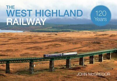 The West Highland Railway 120 Years by John McGregor 9781445633459