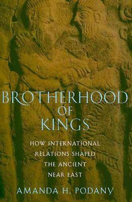 Brotherhood of Kings How International Relations Shaped the Anc... 9780195313987