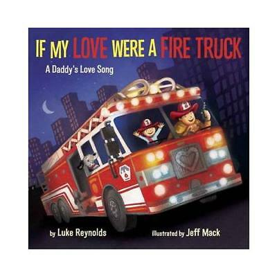 If My Love Were a Fire Truck by Luke Reynolds (author), Jeff Mack (author)