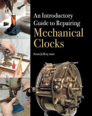 An Introductory Guide to Repairing Mechanical Clocks by Scott Jeffery (author)