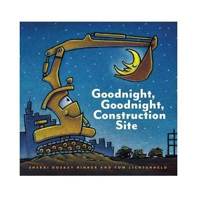 Goodnight, Goodnight, Construction Site by Sherri Duskey Rinker, Tom Lichtenheld