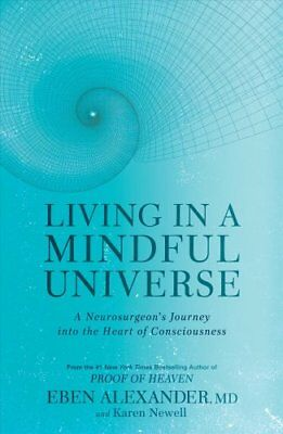 Living in a Mindful Universe A Neurosurgeon's Journey Into the ... 9781635650327