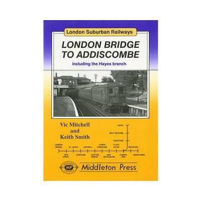 London Bridge to Addiscombe by Vic Mitchell, Keith Smith