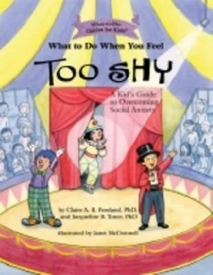 What to Do When You Feel Too Shy by Claire A.B. Freeland, Jacqueline B Toner,...