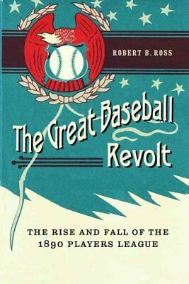 The Great Baseball Revolt The Rise and Fall of the 1890 Players... 9780803249417