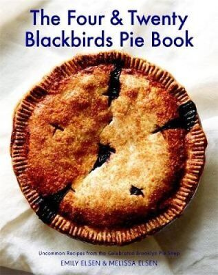 The Four & Twenty Blackbirds Pie Book Uncommon Recipes from the... 9781455520510