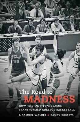 The Road to Madness How the 1973-1974 Season Transformed Colleg... 9781469630236