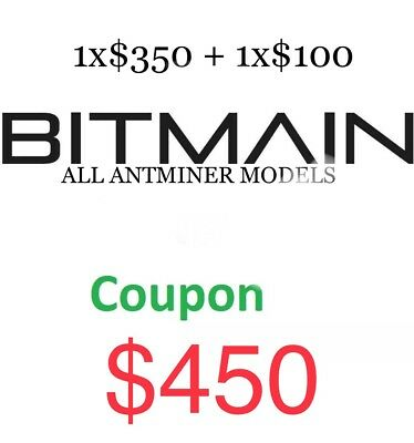 $450 COUPON -Bitmain Antminer $350+$100 For ANY models: S9 D3 E3 X3 L3 A3 T9 B3