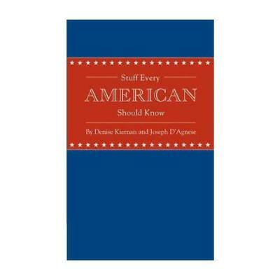 Stuff Every American Should Know by Denise Kiernan (author), Joseph D'Agnese ...