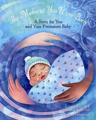 The Moment You Were Born A Story for You and Your Premature Baby 9781433819643