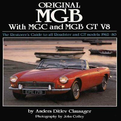 Original MGB with MGC and MGB GT V8: The Restorer's Guide to All Roadster and...