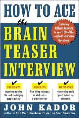 How to Ace the Brainteaser Interview by John Kador 9780071440011