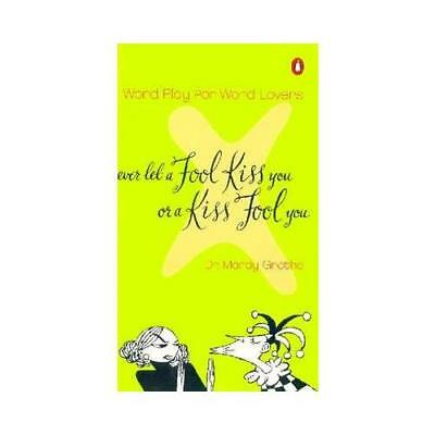 Never Let a Fool Kiss You or a Kiss Fool You by Mardy Grothe (author)