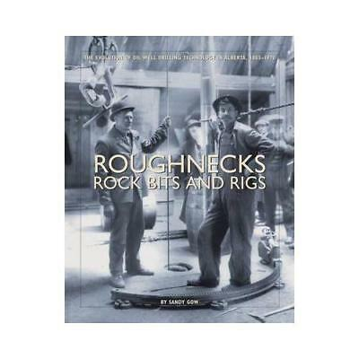 Roughnecks Rock Bits and Rigs by Sandy Gow (author)