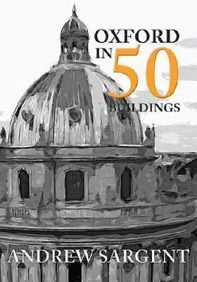 Oxford in 50 Buildings by Andrew Sargent (author)