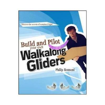 Build and Pilot Your Own Walkalong Gliders by Philip Rossoni (author)