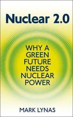 Nuclear 2.0 Why a green future needs nuclear power by Mark Lynas 9781906860233