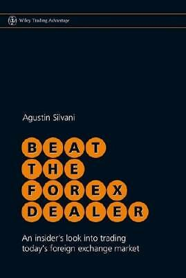 Beat the Forex Dealer by Agustin Silvani (author)