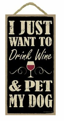 """I Just Want to Drink Wine and Pet My Dog Sign Plaque Dog 5"""" x 10"""""""
