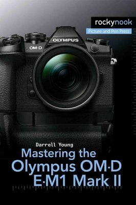 Mastering the Olympus OM-D E-M1 Mark II by Darrell Young (Paperback, 2017)