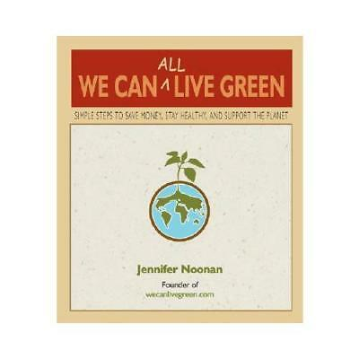 We Can All Live Green by Jennifer Noonan (author)