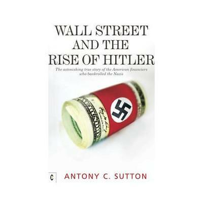 Wall Street and the Rise of Hitler by Antony C Sutton
