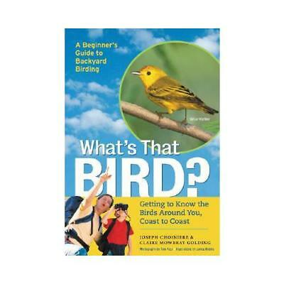 What's That Bird? : Getting to Know the Birds Around You, Coast-to-Coast by J...