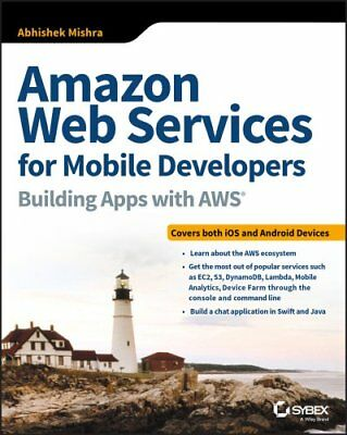 Amazon Web Services for Mobile Developers Building Apps with AWS 9781119377856