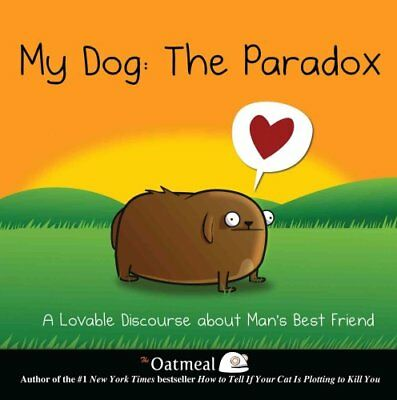 My Dog: The Paradox A Lovable Discourse about Man's Best Friend 9781449437527