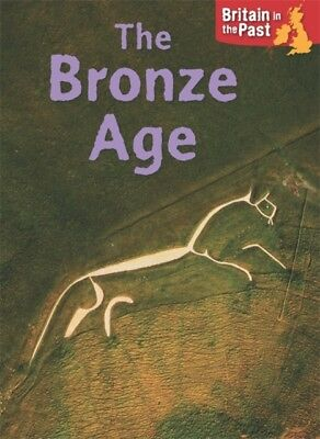 Bronze Age (Britain in the Past) (Paperback)