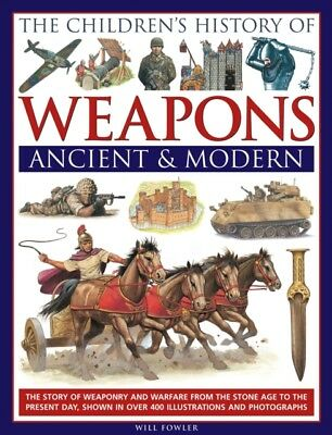 The Children's History of Weapons: Ancient and Modern: The Story of...