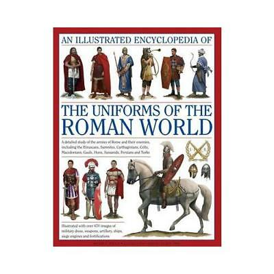 An Illustrated Encyclopedia of the Uniforms of the Roman World by Kevin F. Ki...