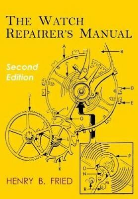 The Watch Repairer's Manual Second Edition by Henry B Fried 9781684222209
