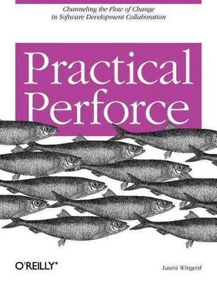 Practical Perforce by Laura Wingerd 9780596101855 (Paperback, 2005)