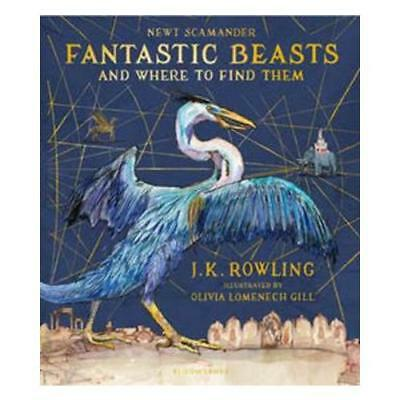 Fantastic Beasts and Where to Find Them by J.K. Rowling, Olivia Lomenech Gill...